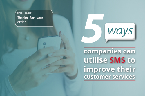 5 Ways Companies Can Utilise Sms To Improve Their Customer